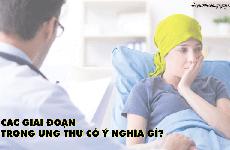 Các giai đoạn trong ung thư có ý nghĩa gì?