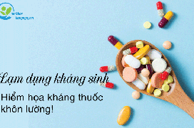 Lạm dụng kháng sinh: Hiểm họa kháng thuốc khôn lường!