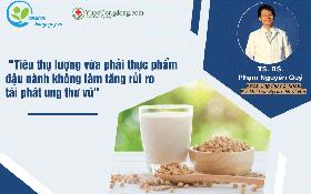 """BS Phạm Nguyên Quý: """"Tiêu thụ lượng vừa phải thực phẩm đậu nành không làm tăng rủi ro tái phát ung thư vú"""""""